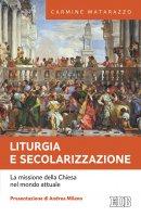 Liturgia e secolarizzazione - Carmine Matarazzo