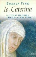 Io, Caterina - Ferri Edgarda