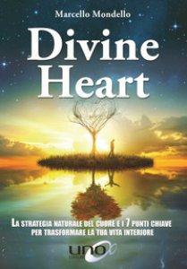 Copertina di 'Divine Heart. La strategia naturale del cuore e i 7 punti chiave per trasformare la tua vita interiore'