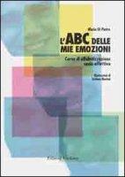 L' ABC delle mie emozioni. Kit giochi e attività per l'educazione razionaleemotiva. Con CD-ROM - Di Pietro Mario