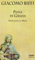 Piena di grazia. Meditazioni su Maria - Giacomo Biffi