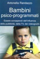 Bambini psico-programmati. Televisione e videogiochi - Randazzo Antonella