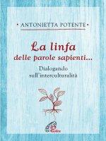 La linfa della parole sapienti - Antonietta Potente