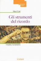 Strumenti del ricordo. I media e la memoria. (Gli) - Alice Cati