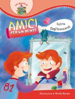 Amici per un dente - Degl'Innocenti Fulvia, Mariani Mirella