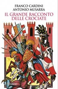 Copertina di 'Il grande racconto delle crociate'