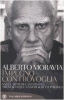 Impegno controvoglia - Moravia Alberto