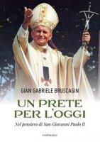 Un prete per l'oggi - Bruscagin Gian Gabriele