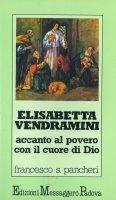 Elisabetta Vendramini: accanto al povero con il cuore di Dio - Pancheri Francesco Saverio