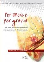 Per amore e per grazia - Giovanni Ferrario, Cecilia Pirrone, Francesco Scanziani