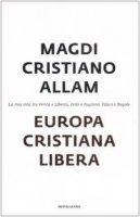 Europa cristiana libera - Allam Magdi C.