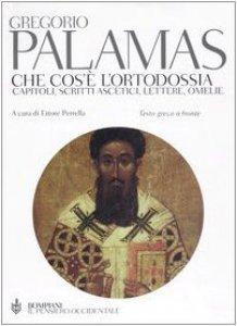 Copertina di 'Che cos'è l'ortodossia. Capitoli, scritti ascetici, lettere, omelie. Testo greco a fronte'