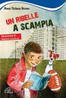 Un ribelle a scampia - Rosa Tiziana Bruno