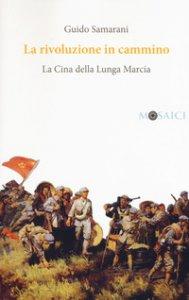 Copertina di 'La rivoluzione in cammino. La Cina della lunga marcia'