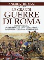 Le grandi guerre di Roma. L'età repubblicana - Frediani Andrea