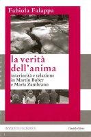 La verità dell'anima. Interiorità e relazione in Martin Buber e Maria Zambrano - Falappa Fabiola