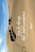 Tra le dune del Taklimakan. Un viaggio a piedi nel deserto cinese dello Xinjiang - Mauri Marisa