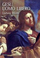 Gesù, uomo libero - Ludwig Monti