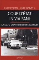 Coup d'etat in via Fani. La Nato contro Moro e Iozzino - D'Adamo Carlo, Hepburn James