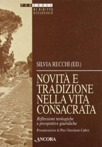 Copertina di 'Novità e tradizioni nella vita consacrata'
