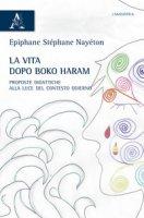 La vita dopo Boko Haram. Proposte didattiche alla luce del contesto odierno - Nayéton Epiphane Stéphane