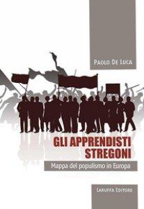 Copertina di 'Gli apprendisti stregoni. Mappa del populismo in Europa'