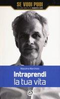 Intraprendi la tua vita - Marchisio Massimo