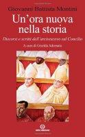 Un' ora nuova nella storia. Discorsi e scritti dell'arcivescovo sul Concilio - Montini Giovanni B.