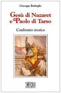 Copertina di 'Gesù di Nazaret e Paolo di Tarso. Confronto storico'