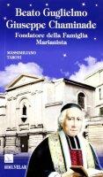 Beato Guglielmo Giuseppe Chaminade - Taroni Massimiliano