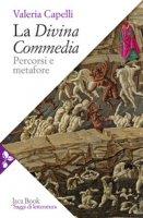 La Divina Commedia. Percorsi e metafore - Capelli Valeria