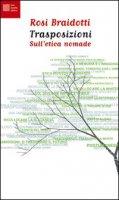 Trasposizioni. Sull'etica nomade - Braidotti Rosi