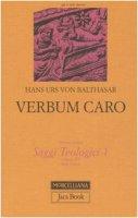 Saggi teologici [vol_1] / Verbum caro - Balthasar Hans U. von
