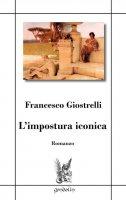 L' impostura iconica - Francesco Giostrelli