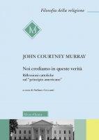 Noi crediamo in queste verità - John Courtney Murray