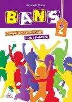 BANS 2 Per l'animazione dei bambini - Antonia Mattei , Autori vari