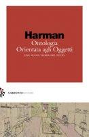 Ontologia orientata agli oggetti. Una nuova teoria del tutto - Harman Graham