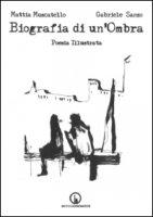 Biografia di un'ombra. Poesia illustrata - Muscatello Mattia, Sanzo Gabriele