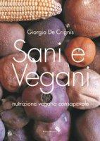 Sani e vegani. Programma di nutrizione vegana consapevole - De Crignis Giorgio