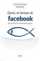 Gesù al tempo di Facebook - Pietro Antonio Ruggiero