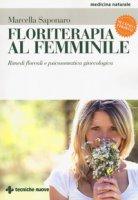 Floriterapia al femminile. Rimedi floreali e psicosomatica ginecologica - Saponaro Marcella