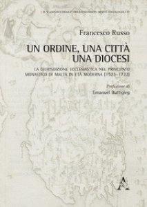 Copertina di 'Un Ordine, una città, una diocesi. La giurisdizione ecclesiastica nel principato monastico di Malta in età moderna (1523-1722)'