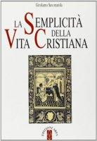 La semplicità della vita cristiana - Savonarola Girolamo