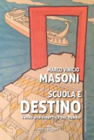Scuola e destino. Verso una didattica del dubbio - Masoni Marco Vinicio