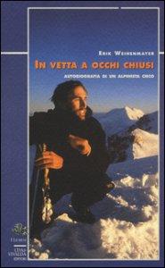 Copertina di 'In vetta a occhi chiusi. Autobiografia di un alpinista cieco'