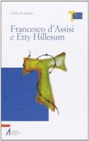 Francesco d'Assisi e Etty Hillesum - Scarsato Fabio