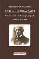 Antonio Fogazzaro. Nei suoi scritti e nella sua propaganda - Cavallanti Alessandro