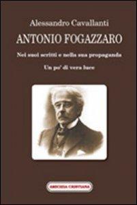Copertina di 'Antonio Fogazzaro. Nei suoi scritti e nella sua propaganda'