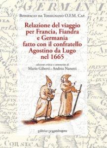 Copertina di 'Relazione del viaggio per Francia, Fiandra e Germania fatto con il confratello Agostino da Lugo nel 1665. Ediz. critica'