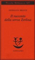 Il racconto della serva Zerlina - Broch Hermann